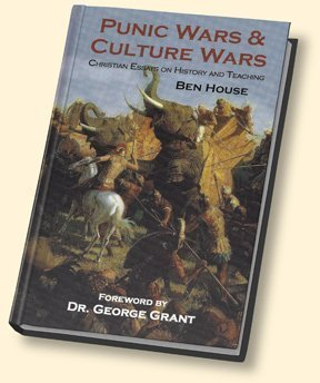 Punic Wars & Culture Wars: Christian Essays on History and Teaching: Ben House