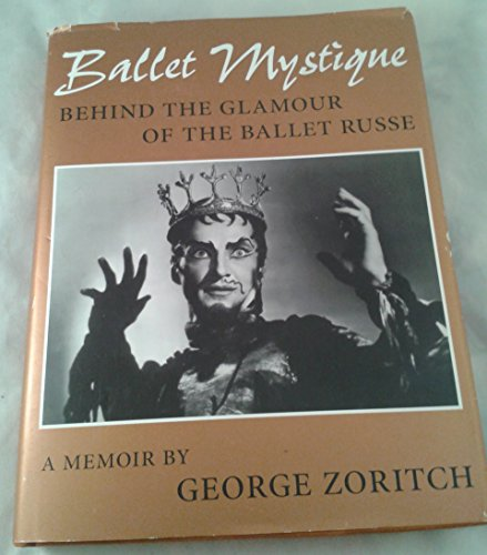 Ballet Mystique, Behind the Glamour of the Ballet Russe: Zoritch, George