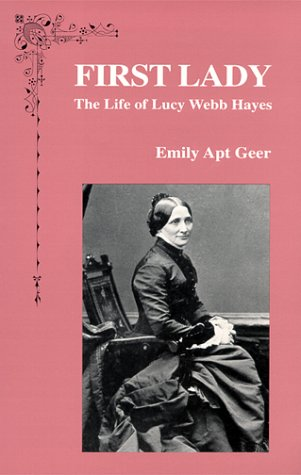 9780967839615: First Lady: The Life of Lucy Webb Hayes