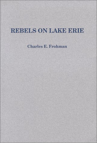 Rebels on Lake Erie.: FROHMAN, Charles E.