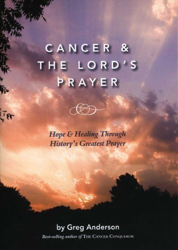 9780967841113: Cancer & The Lord's Prayer: Hope & Healing Through History's Greatest Prayer