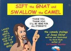 Sift the Gnat and Swallow the Camel : The Comedy Stylings of Jesus Christ: Kevin Rush