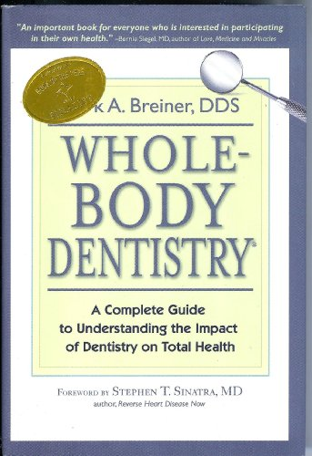 9780967844336: Whole-Body Dentistry: A Complete Guide to Understanding the Impact of Dentistry on Total Health