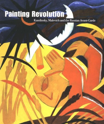 9780967845104: Painting Revolution : Kandinsky, Malevich and the Russian Avant-Garde