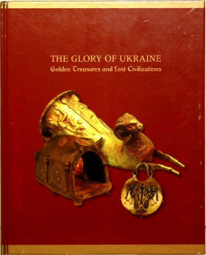 9780967845180: The Glory of Ukraine: Golden Treasures and Lost Civilizations