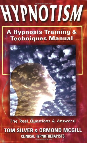 Hypnotism: A Hypnosis Training & Techniques Manual: The Real Questions And Answers: Silver, Tom...