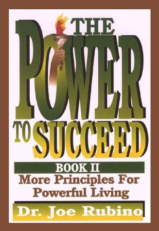 The Power to Succeed: More Principles for Powerful Living: Joe Rubino