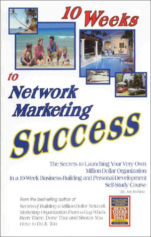 9780967852973: 10 Weeks to Network Marketing Success: The Secrets to Launching Your Very Own Million-Dollar Organization In a 10-Week Business-Building and Personal-Development Self-Study Course