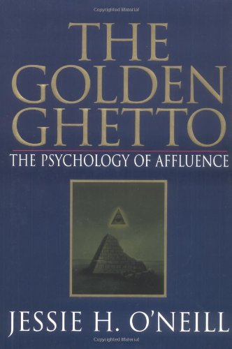 9780967855400: The Golden Ghetto: The Psychology of Affluence