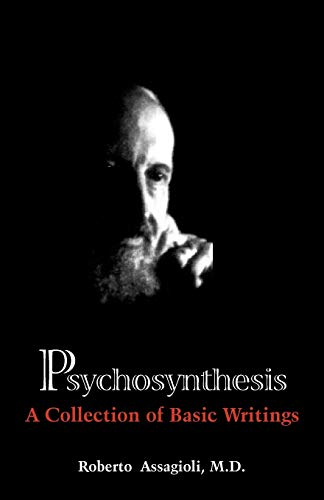 Psychosynthesis: A Collection of Basic Writings: Roberto Assagioli