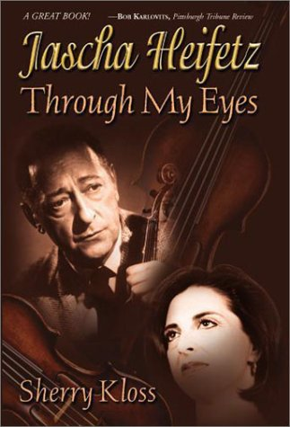 9780967859026: Jascha Heifetz Through My Eyes