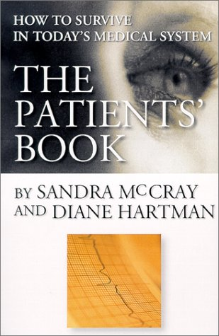 The Patients' Book: How to Survive in Today's Medical System: McCray, Sandra; Hartman, ...