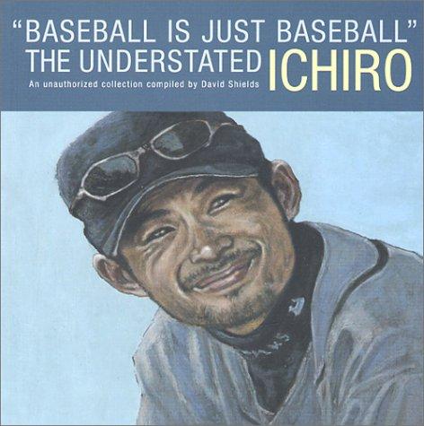 9780967870311: Baseball Is Just Baseball: The Understated Ichiro