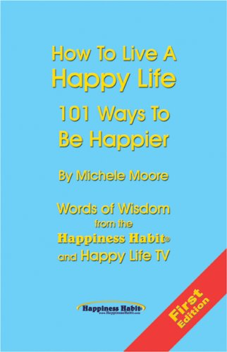9780967873886: How To Live A Happy Life - 101 Ways To Be Happier