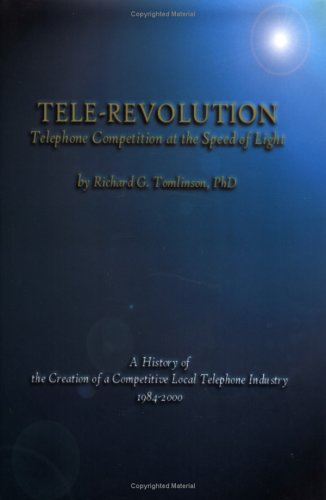 9780967874005: Tele-Revolution : Telephone Competition at the Speed of Light, A History of the Creation of a Competitive Local Telephone Industry, 1984-2000