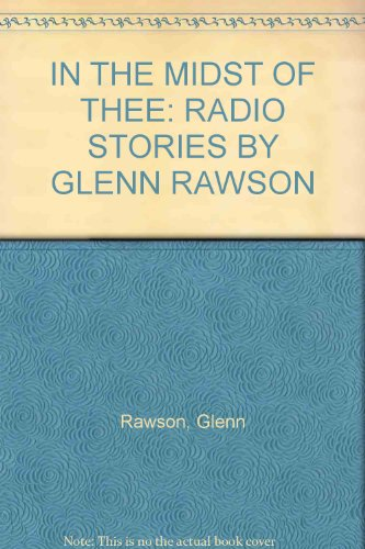9780967876016: IN THE MIDST OF THEE: RADIO STORIES BY GLENN RAWSON