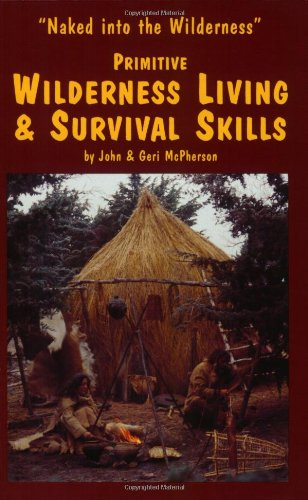9780967877778: Primitive Wilderness Living & Survival Skills: Naked into the Wilderness