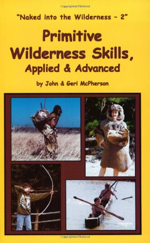 9780967877785: Primitive Wilderness Skills, Applied & Advanced: Naked in the Wilderness  2