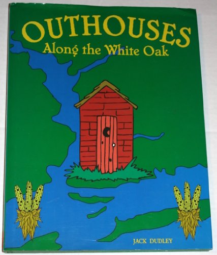 9780967878706: Outhouses along the White Oak (Coastal heritage series)