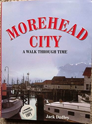 Morehead City: A Walk Through Time: Dudley, Jack