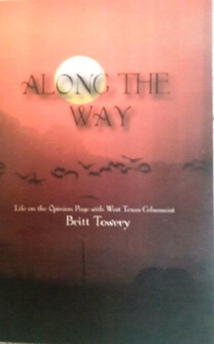 Along the Way: Life on the Opinion Page with West Texas Columnist Britt Towery: Towery, Britt