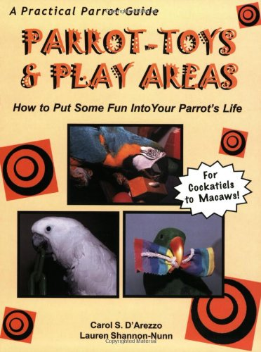 9780967882000: Parrot-Toys and Play Areas : How To Put Some Fun Into Your Parrot's Life