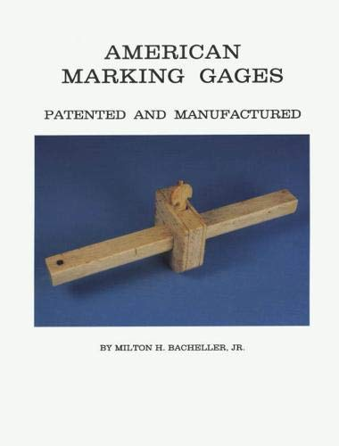 American Marking Gages - Patented and Manufactured: Bachellor, Milton H., Jr.