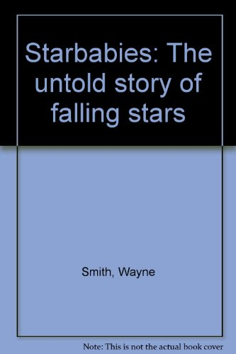 Starbabies: The untold story of falling stars: Smith, Wayne