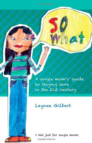 9780967896632: So What: A Single Mom's* Guide to Staying Sane in the 21st Century (*Not just for single moms)