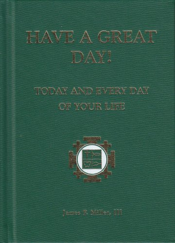 9780967896915: Have A Great Day! - Today And Every Day Of Your Life.