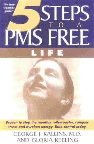 5 Steps to a PMS Free Life: Kallins, George J.