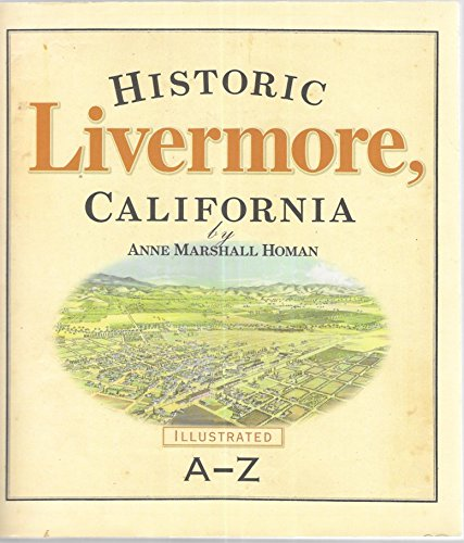 Historic Livermore, California: Illustrated, A-Z: Anne Marshall Homan