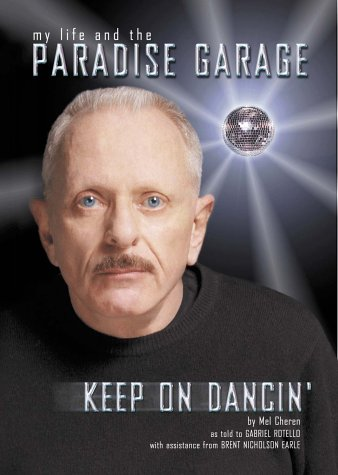 My Life in the Paradise Garage: Keep on Dancin': Cheren, Mel; as told to Rotello, Gabriel; ...
