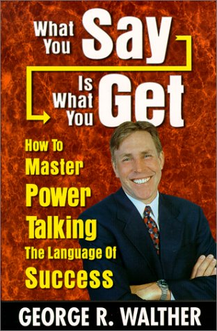 9780967902104: What You Say Is What You Get : How to Master Power Talking, the Language of Success