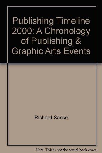 Publishing Timeline 2000: A Chronology of Publishing: Sasso, Richard