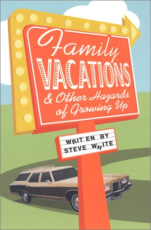 Family Vacations and Other Hazards of Growing Up: White, Steve