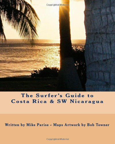 The Surfer's Guide to Costa Rica &: Mike Parise