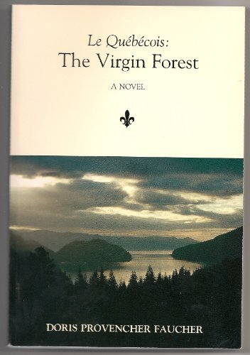 Quebecois: The Virgin Forest (Le Quebecois): Faucher, Doris Provencher R.