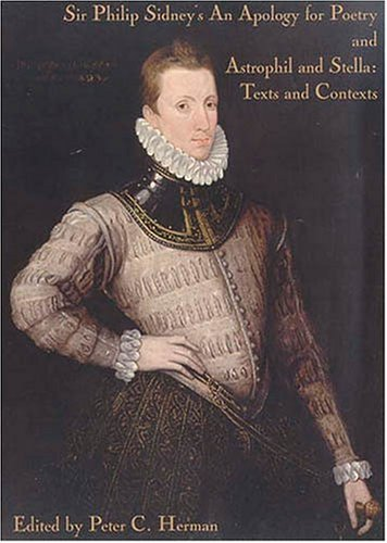Sir Philip Sidney's Apology for Poetry and Astrophil and Stella: Texts and Contexts (0967912113) by Herman, Peter C.