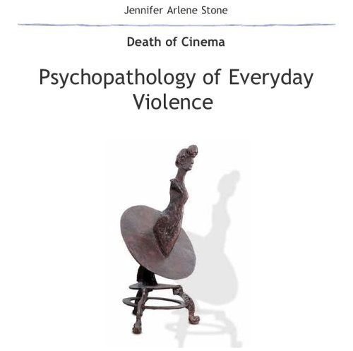 Psychopathology of Everyday Violence: Death of Cinema: Jennifer Arlene Stone