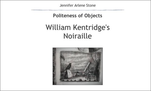 William Kentridge's Noiraille: Politeness of Objects [Jun: Jennifer Arlene Stone