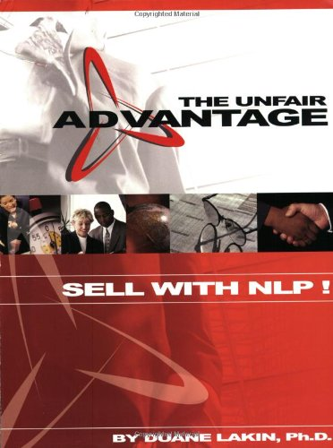 9780967916200: The Unfair Advantage: Practical Applications of NLP for Sales and Marketing