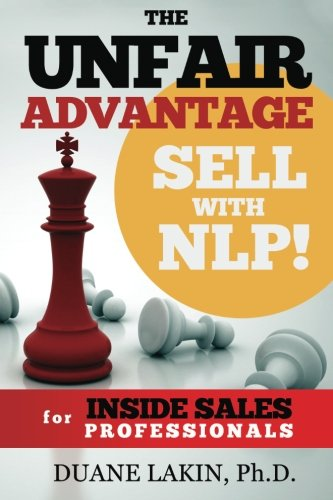 9780967916279: The Unfair Advantage: Sell with NLP! for INSIDE SALES Professionals: Volume 1 (The Unfair Advantage: Sell with NLP! For Selling Professionals)