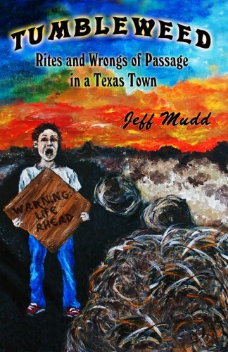 9780967918402: Tumbleweed: Rites and Wrongs of Passage in a Texas Town
