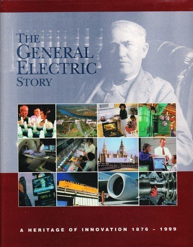 The General Electric Story: A Heritage of Innovation 1876 - 1999: Bernard Gorowitz