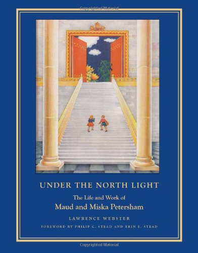 Under the North Light: The Life and Work of Maud and Miska Petersham: Lawrence Webster