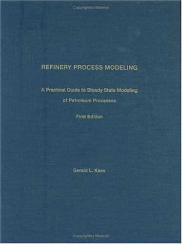 Refinery Process Modeling - A Practical Guide to Steady State Modeling of Petroleum Processes: Kaes...