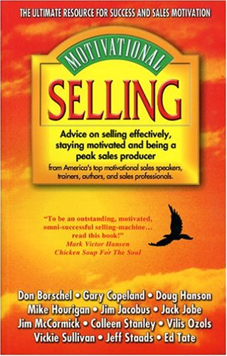 Motivational Selling: Advice on Selling Effectively, Staying Motivated and Being a Peak Sales ...