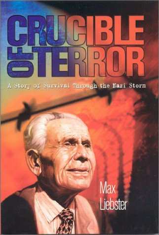 Crucible of Terror: A Story of Survival Through the Nazi Storm: Liebster, Max