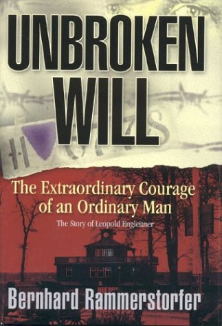 9780967936642: Unbroken Will: The Extraordinary Courage of an Ordinary Man